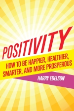 Positivity. How to be Happier, Healthier, Smarter, and More Prosperous
